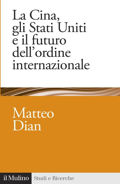 """""""La Cina, gli Stati Uniti e il futuro dell'ordine internazionale"""" di Matteo Dian"""