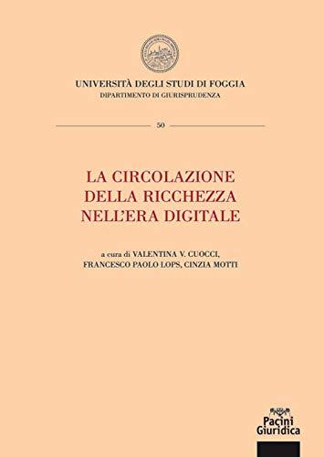 """""""La circolazione della ricchezza nell'era digitale"""" a cura di Valentina V. Cuocci, Francesco Paolo Lops e Cinzia Motti"""