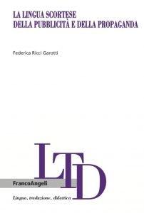 La lingua scortese della pubblicità e della propaganda, Federica Ricci Garotti