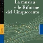 """""""La musica e le Riforme del Cinquecento"""" di Chiara Bertoglio"""