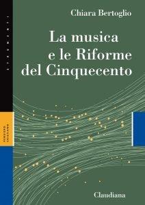 La musica e le Riforme del Cinquecento, Chiara Bertoglio