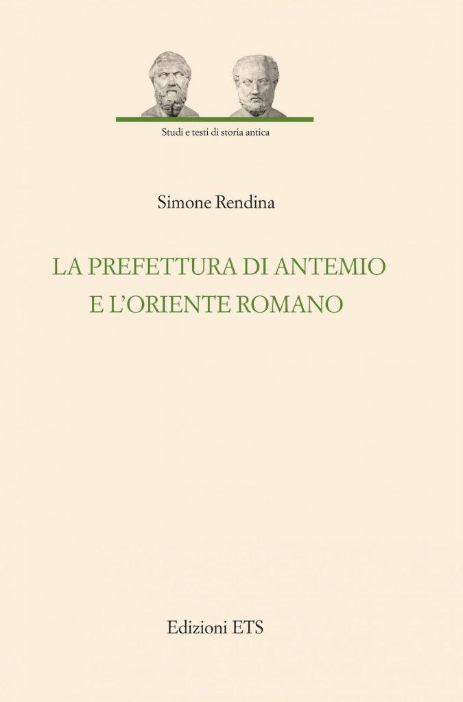 """""""La prefettura di Antemio e l'Oriente romano"""" di Simone Rendina"""