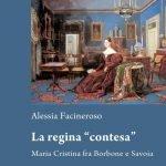 """""""La regina """"contesa"""". Maria Cristina fra Borbone e Savoia"""" di Alessia Facineroso"""