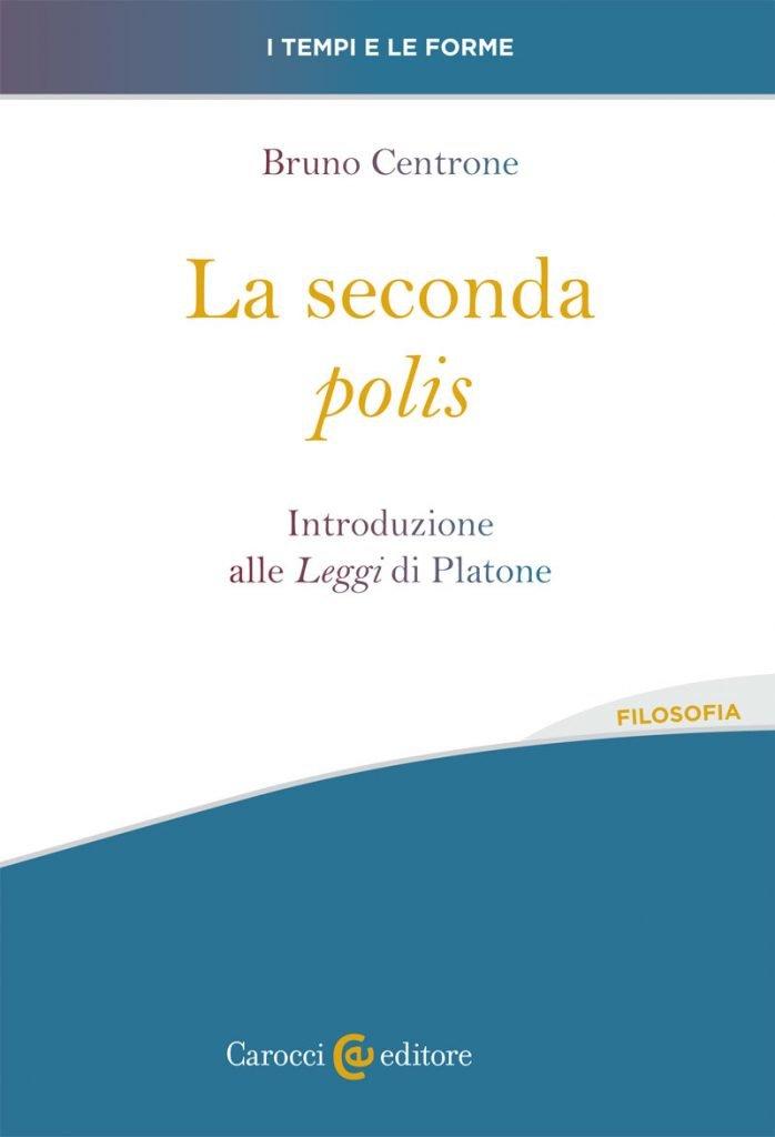 """""""La seconda polis. Introduzione alle <em>Leggi</em> di Platone"""" di Bruno Centrone"""