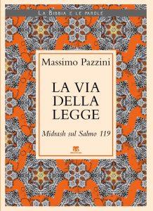 La via della Legge. Midrash sul Salmo 119, Massimo Pazzini