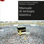 """""""Manuale di teologia islamica"""" di Francesca Bocca-Aldaqre e Massimo Campanini"""