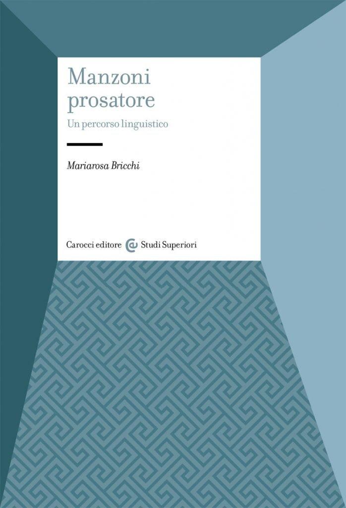 """""""Manzoni prosatore. Un percorso linguistico"""" di Mariarosa Bricchi"""