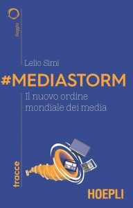 #Mediastorm. Il nuovo ordine mondiale dei media, Lelio Simi