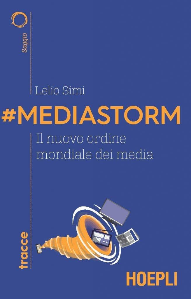 """""""#Mediastorm. Il nuovo ordine mondiale dei media"""" di Lelio Simi"""