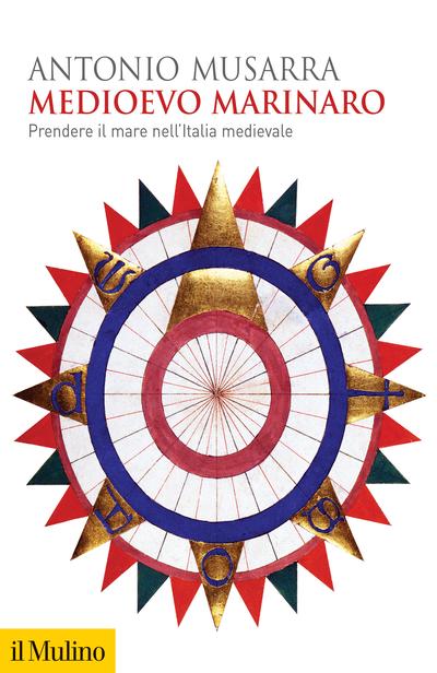 """""""Medioevo marinaro. Prendere il mare nell'Italia medievale"""" di Antonio Musarra"""