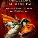 """""""Napoleone e i suoi due papi. La Chiesa alle prese con il primo """"Anticristo"""" della storia moderna"""" di Luca Crippa"""