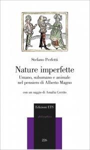 Nature imperfette. Umano, subumano e animale nel pensiero di Alberto Magno, Stefano Perfetti