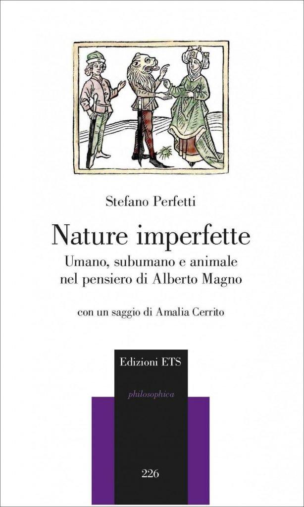 """""""Nature imperfette. Umano, subumano e animale nel pensiero di Alberto Magno"""" di Stefano Perfetti"""