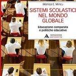 """""""Sistemi scolastici nel mondo globale. Educazione comparata e politiche educative"""" di Monica E. Mincu"""