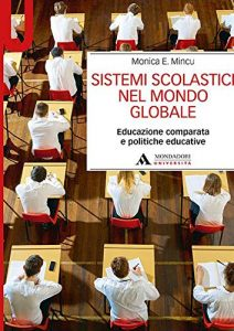 Sistemi scolastici nel mondo globale. Educazione comparata e politiche educative, Monica E. Mincu
