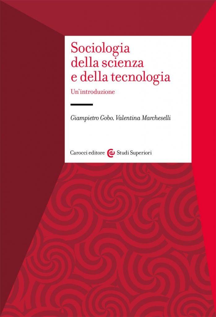 """""""Sociologia della scienza e della tecnologia"""" di Giampietro Gobo e Valentina Marcheselli"""
