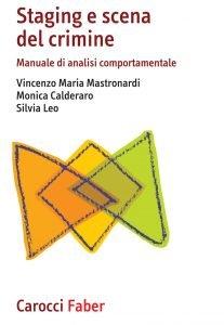 Staging e scena del crimine. Manuale di analisi comportamentale, Vincenzo Maria Mastronardi, Monica Calderaro, Silvia Leo