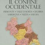 """""""Storia dei confini d'Italia. Piemonte, Liguria, Valle d'Aosta, Nizza e la Savoia"""" di Alessio Anceschi"""