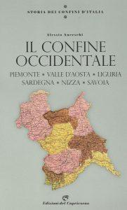 Storia dei confini d'Italia. Piemonte, Liguria, Valle d'Aosta, Nizza e la Savoia, Alessio Anceschi