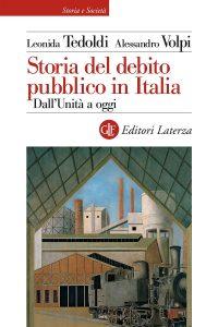 Storia del debito pubblico in Italia. Dall'Unità a oggi, Alessandro Volpi, Leonida Tedoldi