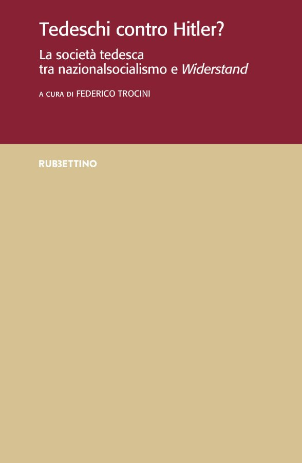 """Tedeschi contro Hitler? La società tedesca tra nazionalsocialismo e <em>Widerstand</em>"" a cura di Federico Trocini"