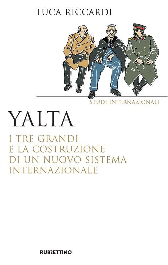 """""""Yalta. I tre Grandi e la costruzione di un nuovo sistema internazionale"""" di Luca Riccardi"""