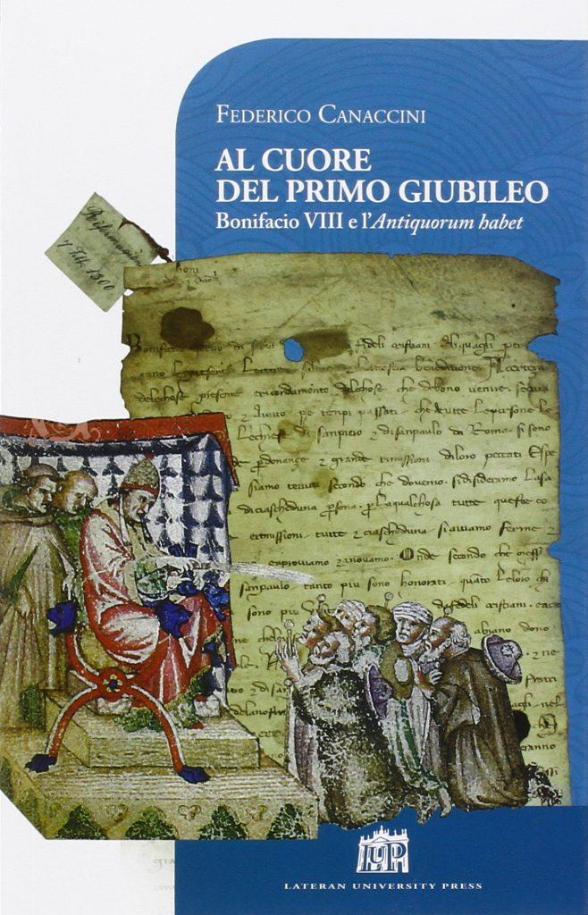 """""""Al cuore del primo Giubileo. Bonifacio VIII e l'<em>Antiquorum habet</em>"""" di Federico Canaccini"""