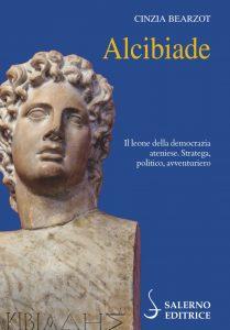 Alcibiade. Il leone della democrazia ateniese. Stratega, politico, avventuriero, Cinzia Bearzot