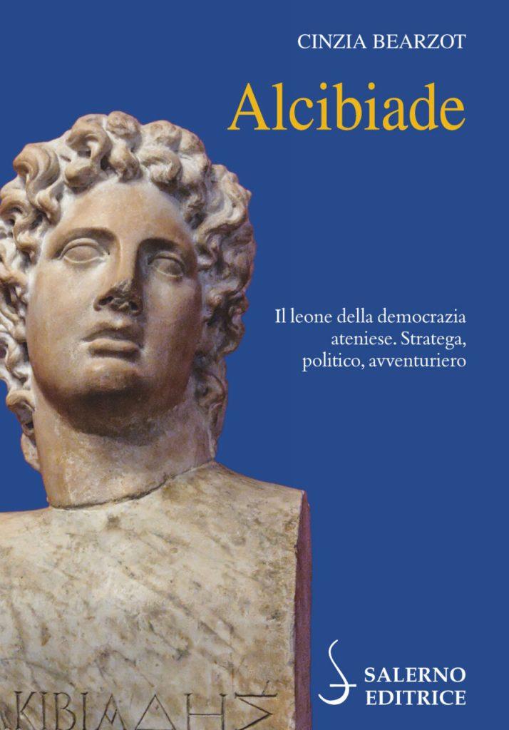 """""""Alcibiade. Il leone della democrazia ateniese. Stratega, politico, avventuriero"""" di Cinzia Bearzot"""