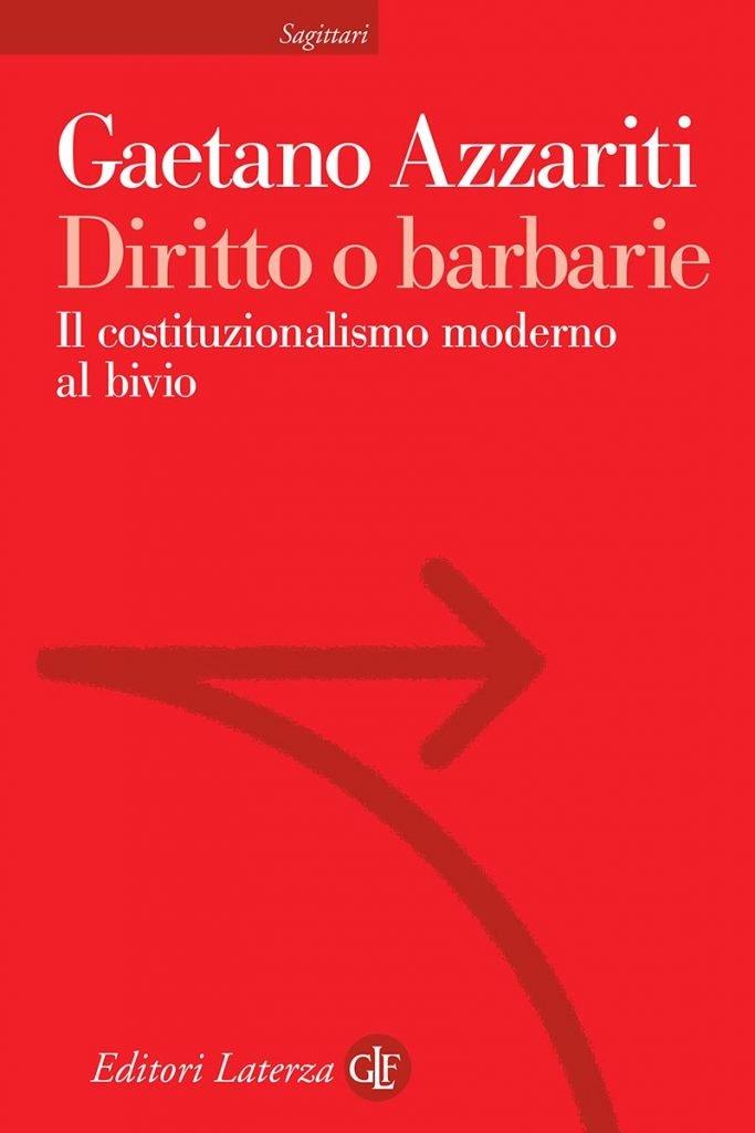 """""""Diritto o barbarie. Il costituzionalismo moderno al bivio"""" di Gaetano Azzariti"""