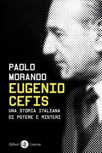Eugenio Cefis. Una storia italiana di potere e misteri, Paolo Morando
