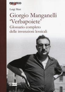 Giorgio Manganelli «Verbapoiete». Glossario completo delle invenzioni lessicali, Luigi Matt