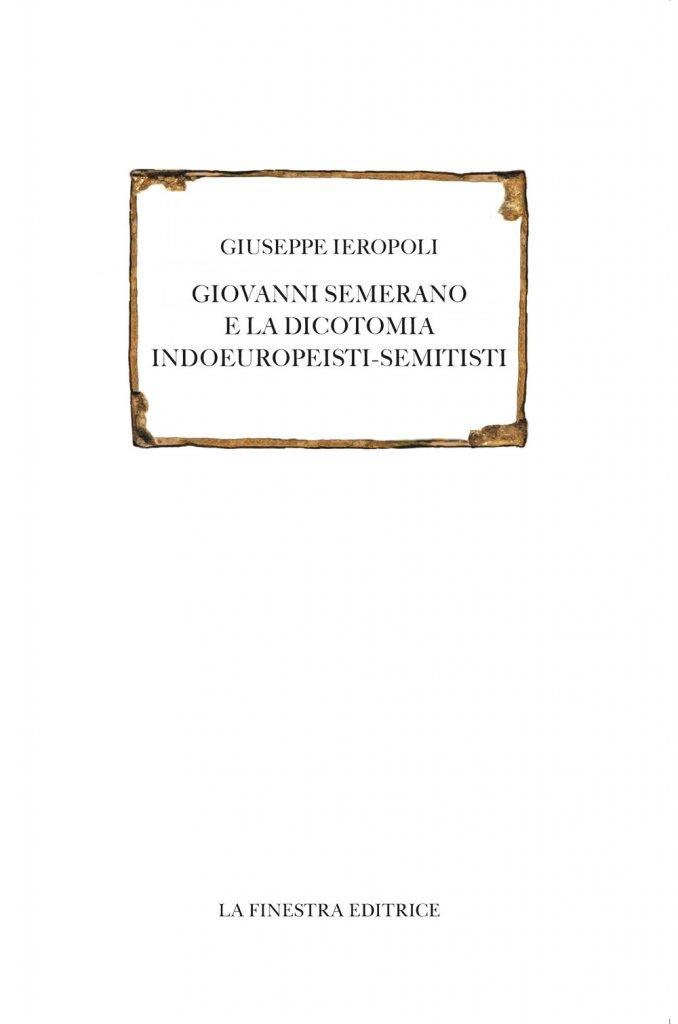 """Giovanni Semerano e la dicotomia indoeuropeisti-semitisti"" di Giuseppe Ieropoli"