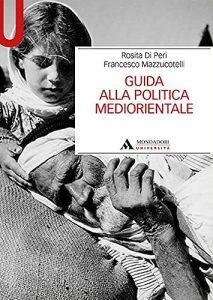 Guida alla politica mediorientale, Francesco Mazzucotelli, Rosita Di Peri
