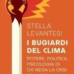 """""""I bugiardi del clima.Potere, politica, psicologia di chi nega la crisi del secolo"""" di Stella Levantesi"""