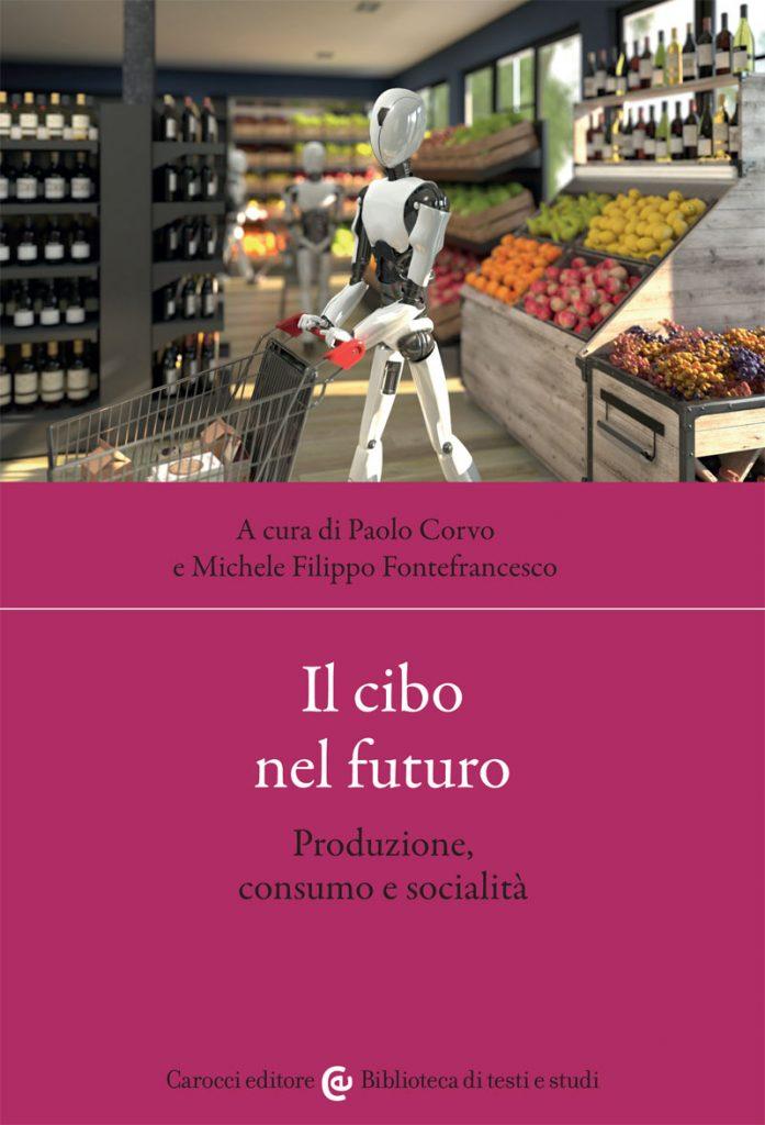 """""""Il cibo nel futuro. Produzione, consumo e socialità"""" a cura di Paolo Corvo e Michele Filippo Fontefrancesco"""