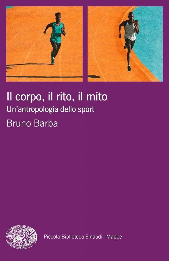 """""""Il corpo, il rito, il mito. Un'antropologia dello sport"""" di Bruno Barba"""