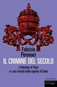Il crimine del secolo. L'attentato al Papa e i casi irrisolti della ragione di Stato, Fabrizio Peronaci