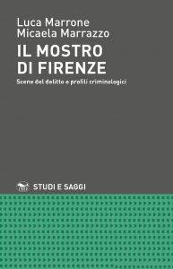 Il Mostro di Firenze. Scene del delitto e profili criminologici, Luca Marrone, Micaela Marrazzo