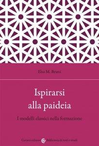 Ispirarsi alla paideia. I modelli classici nella formazione, Elsa M. Bruni