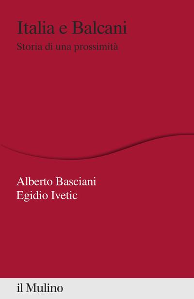 """""""Italia e Balcani. Storia di una prossimità"""" di Egidio Ivetic e Alberto Basciani"""