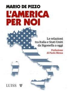 L'America per noi. Le relazioni tra Italia e Stati Uniti da Sigonella a oggi, Mario De Pizzo