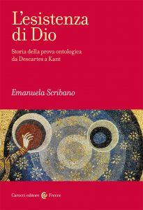 L'esistenza di Dio. Storia della prova ontologica da Descartes a Kant, Emanuela Scribano