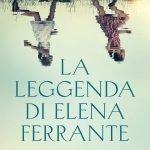 """""""La leggenda di Elena Ferrante"""" di Anna Maria Guadagni"""