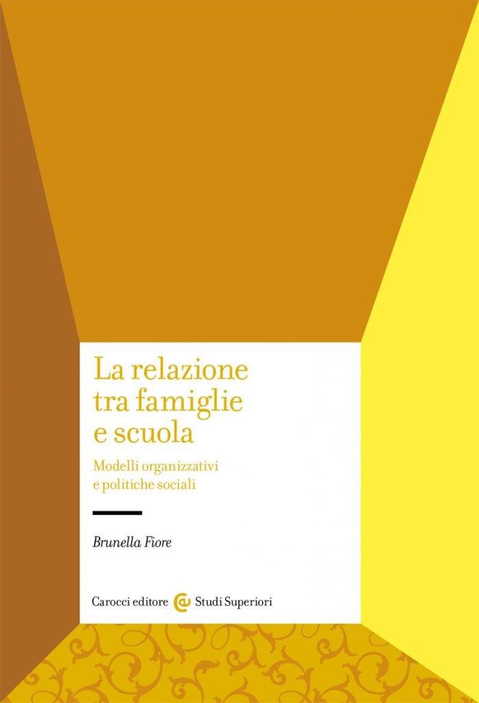 """""""La relazione tra famiglie e scuola. Modelli organizzativi e politiche sociali"""" di Brunella Fiore"""