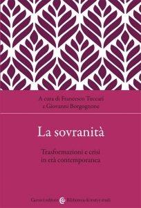 La sovranità. Trasformazioni e crisi in età contemporanea, Francesco Tuccari, Giovanni Borgognone