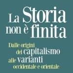 """""""La Storia non è finita. Dalle origini del capitalismo alle varianti occidentale e orientale"""" di Giorgio Arfaras"""