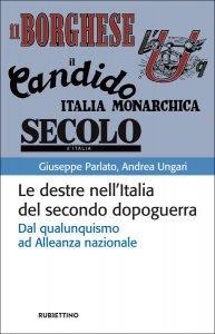 Le destre nell'Italia del secondo dopoguerra. Dal qualunquismo ad Alleanza nazionale, Andrea Ungari, Giuseppe Parlato