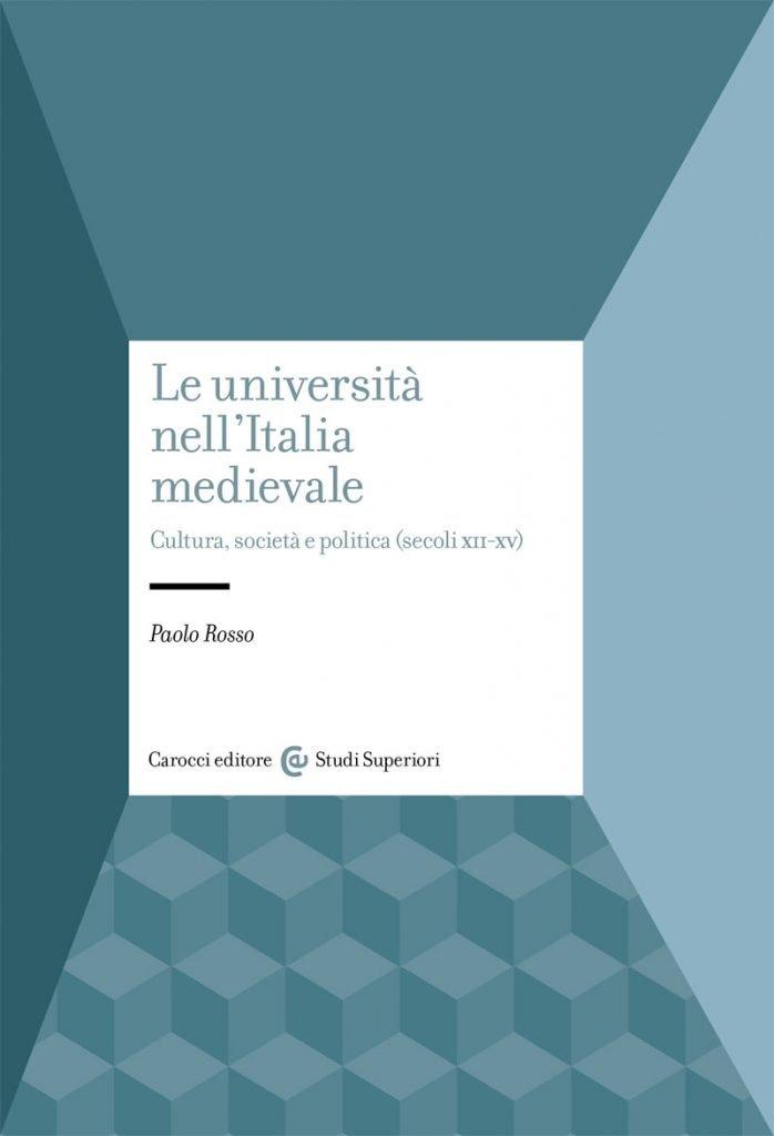 """""""Le università nell'Italia medievale. Cultura, società e politica (secoli XII-XV)"""" di Paolo Rosso"""