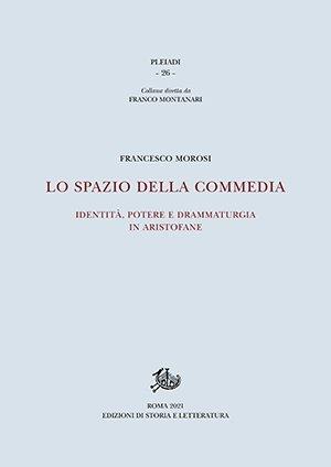"""""""Lo spazio della commedia. Identità, potere e drammaturgia in Aristofane"""" di Francesco Morosi"""